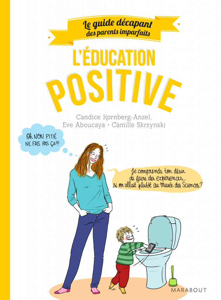 l education positive guide décapant parents imparfaits - camille skrzynski