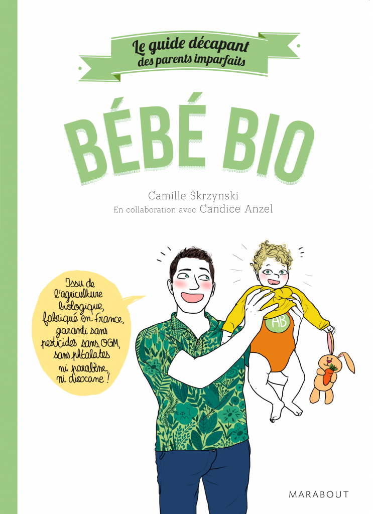 bébé bio guide décapant parents imparfaits - Camille Skrzynski